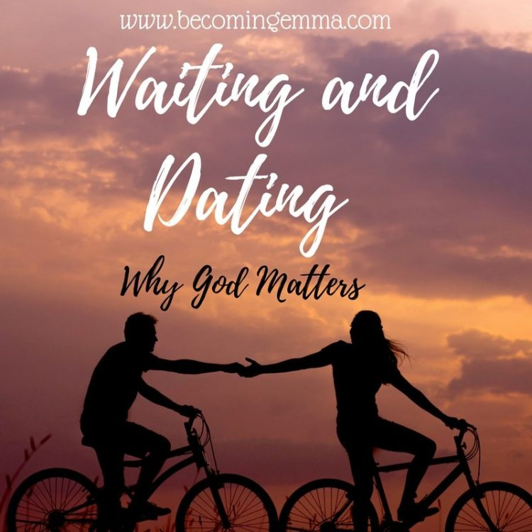 Waiting and Dating: Why God Matters - Becoming Emma