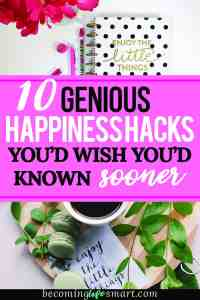 These happiness hacks are brilliant! I'm so glad found this list of happiness tips I can try out today. | happiness habits | joy hacks | be happy | be happier | www.becominglifesmart.com
