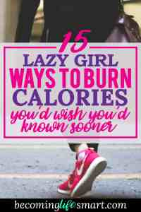 I love these super easy tips for burning calories. Now I can get some exercise without going to the gym. | lazy girl exercises | calorie burning tips | easy exercise | www.becominglifesmart.com