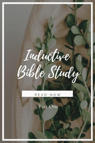 Bible Study Method:  Inductive Bible Study – Part 1