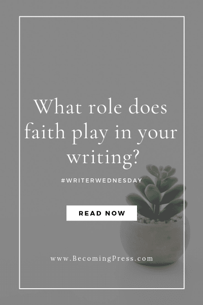 #WriterWednesday: What role does Faith play in your writing?