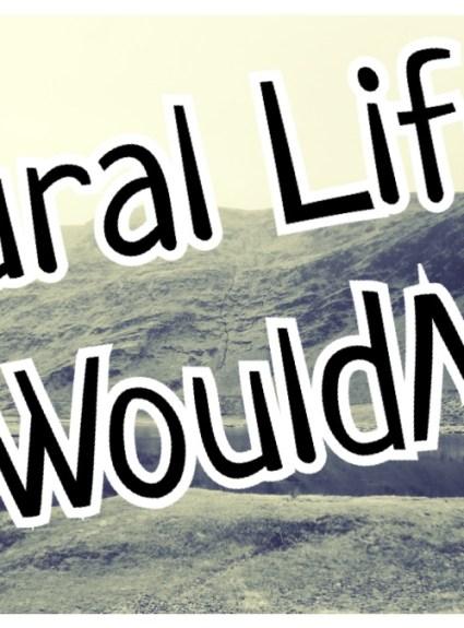 *** Rural Life – #IWouldMiss ***