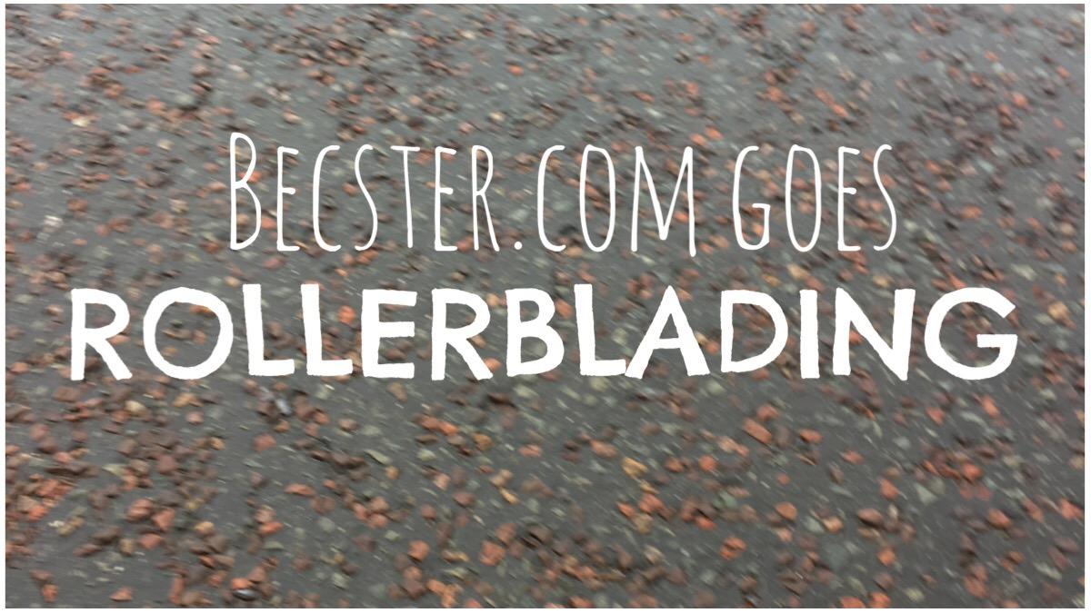 Becster.com Goes Rollerblading