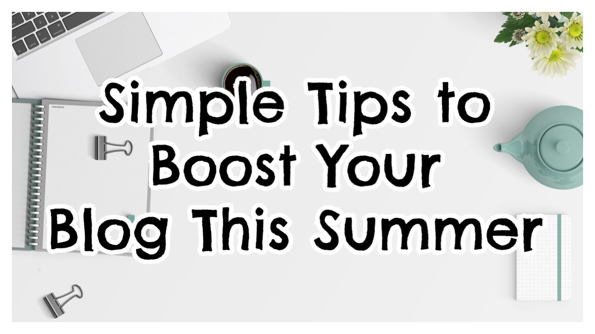 Simple Tips to Boost Your Blog this Summer
