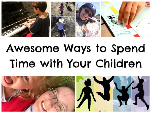 Awesome Ways To Spend Time With Your Children