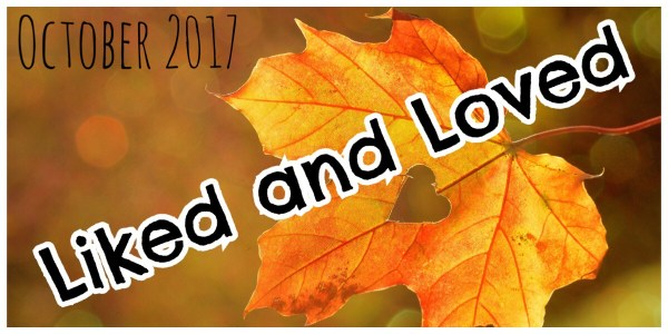 Liked and Loved - October 2017