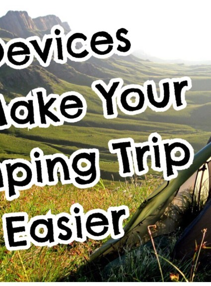 *** 4 Devices To Make Your Camping Trip Easier