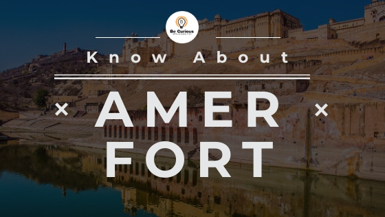 Amer Fort, Jaipur, Rajasthan - Know everything about it