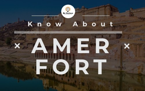 Know about Amer fort - Timing, history, Ticket Prices