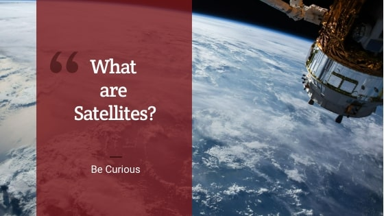 What are Satellites | Be Curious