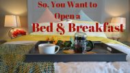 maxresdefault 4 - So You Want to Open a Bed and Breakfast
