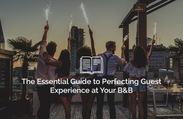 the essential guide to perfecting guest experience at your bb - The Essential Guide to Perfecting Guest Experience at Your B&B