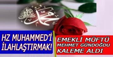 Hz Muhammed'i İlahlaştırmak!