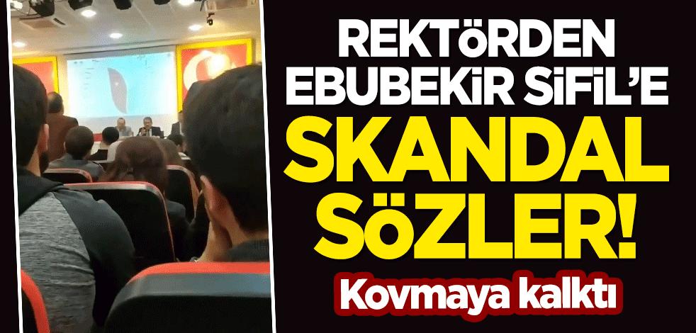 Yalova Üniversitesi Rektörü Suat Cebeci'den Ebubekir Sifil'e skandal sözler: Haddini bil, dışarı çık