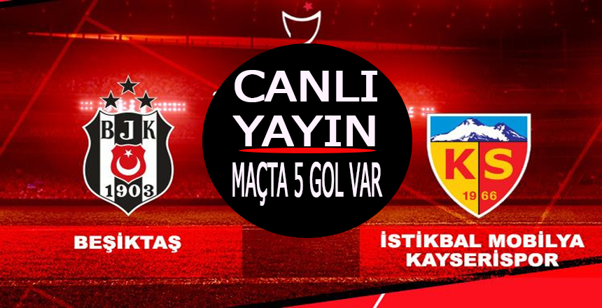 Beşiktaş Kayserispor Maçı CANLI YAYIN/Kartal uçtu Maçta 5 gol var