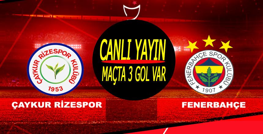 Rizespor Fenerbahçe Maçı Canlı YAYIN/Maçta 3 gol var