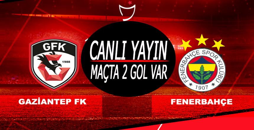 Fenerbahçe Gaziantep Maçı CANLI YAYIN/Maçta 2 gol var