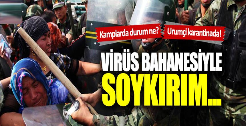 Doğu Türkistan'da coronavirüs bahanesiyle soykırım…