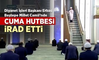 Diyanet İşleri Başkanı Prof. Dr. Ali Erbaş, Millet Camii'nde hutbe irad etti