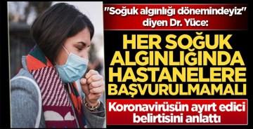 """Soğuk algınlığı dönemindeyiz"""" diyen Dr. Yüce: Her soğuk algınlığında hastanelere başvurulmamalı"""