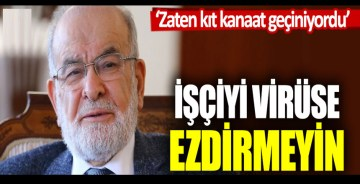 Temel Karamolllaoğlu: İşçiyi virüse ezdirmeyin