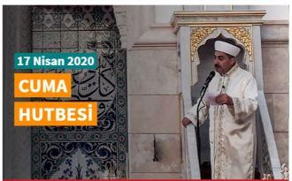 Cuma Hutbesi – 17 Nisan 2020