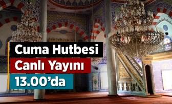 Cuma Hutbesi Canlı Yayını Diyanet TV ve Diyanet Haber'de