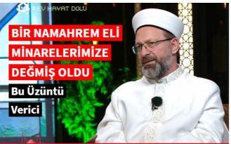 Prof. Dr. Erbaş: Bir namahrem eli minarelerimize değmiş oldu, bu üzüntü verici