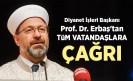 Diyanet İşleri Başkanı Prof. Dr. Ali Erbaş'tan tüm vatandaşlara çağrı