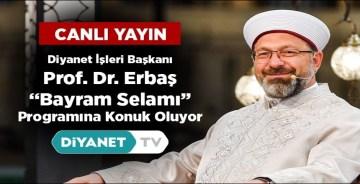 """Diyanet İşleri Başkanı Prof. Dr. Erbaş Diyanet TV'de """"Bayram Selamı"""" programına konuk oluyor"""
