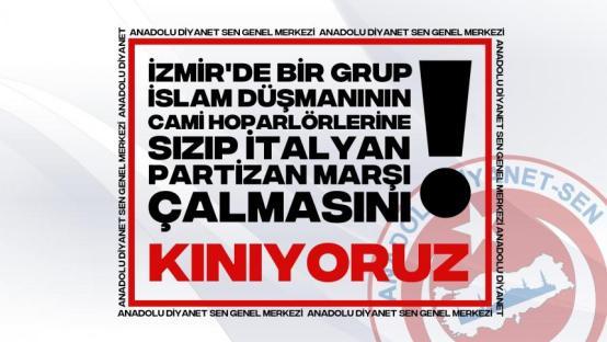 İzmir'de cami hoparlörlerinin sabote edilerek marş çalınmasını kınıyoruz!