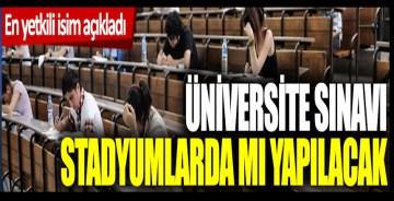 Üniversite sınavları stadyumda mı yapılacak? En yetkili isim açıkladı
