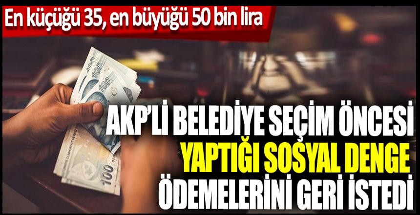 AKP'li belediye seçim öncesi yaptığı sosyal denge ödemelerini geri istedi