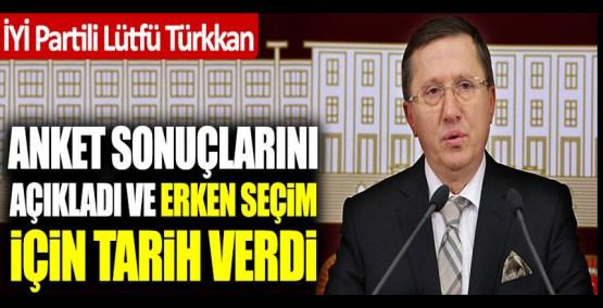 Lütfü Türkkan anket sonuçlarını açıkladı ve erken seçim için tarih verdi