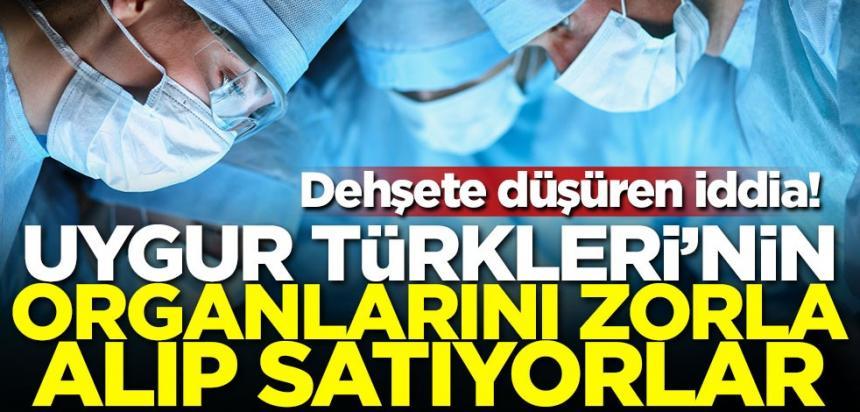 Dehşete düşüren iddia! Uygur Türklerinin organları zorla alınıp satılıyor