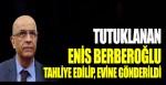 Tutuklanan Enis Berberoğlu, tahliye edilip evine gönderildi