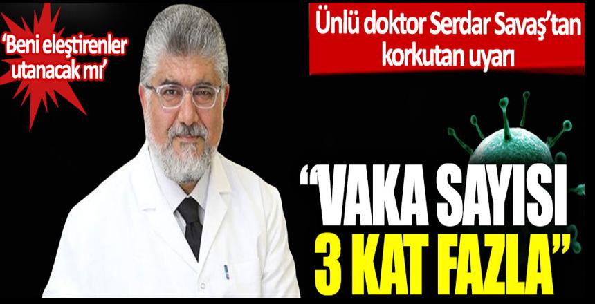 Ünlü doktor Serdar Savaş'tan korkutan uyarı: Vaka sayısı 3 kat fazla!