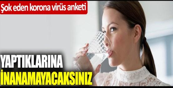 Şok eden korona virüs anketi: Yaptıklarına inanamayacaksınız