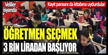 Veliler isyanda: Öğretmen seçmek 3 bin liradan başlıyor, kayıt parasını da kitabına uydurdular