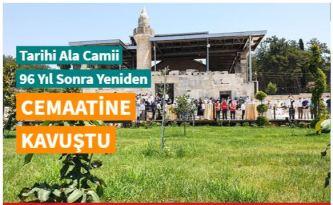 Tarihi Ala Camii 96 yıl sonra yeniden ibadete açıldı
