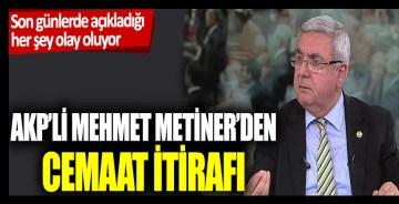 AKP'li Mehmet Metiner'den cemaat itirafı: Son günlerde açıkladığı her şey olay oluyor