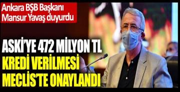 Ankara BŞB Başkanı Mansur Yavaş duyurdu: ASKİ'ye 472 milyon TL kredi verilmesi Meclis'te onaylandı