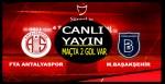 Başakşehir Antalya Maçı Canlı Yayın