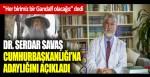 Dr. Serdar Savaş Cumhurbaşkanlığı'na adaylığını açıkladı