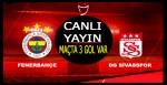 Fenerbahçe Sivas Maçı CANLI YAYIN/Maçta 3 gol var/Kanarya beraberlik için bastırıyor