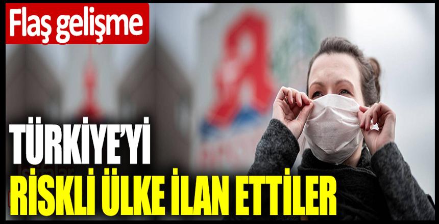 Flaş gelişme: Türkiye'yi riskli ülke ilan ettiler