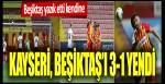 Kayseri, Beşiktaş'ı 3-1 yendi: Beşiktaş yazık etti kendine