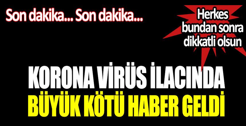 Korona virüs ilacında büyük kötü haber geldi: Herkes bundan sonra dikkatli olsun
