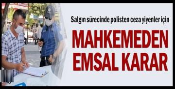 Salgın sürecinde polisten ceza yiyenler için mahkemeden emsal karar