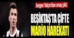 Sergen Yalçın'dan onay çıktı: Beşiktaş'ta çifte Mario harekatı